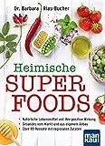 Heimische Superfoods: Natürliche Lebensmittel und ihre positive Wirkung - Gesundes vom Markt und aus eigenem Anbau - Über 90 Rezepte mit regionalen Zutaten