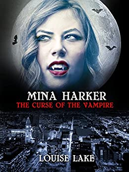 Mina Harker: The Curse of the Vampire by [Lake, Louise]