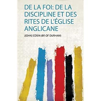 De La Foi: De La Discipline Et Des Rites De L'église Anglicane