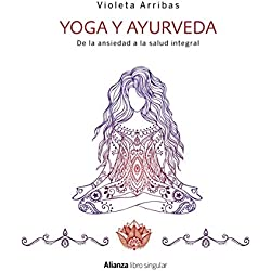 Yoga y Ayurveda. De la ansiedad a la salud integral (Libros Singulares)