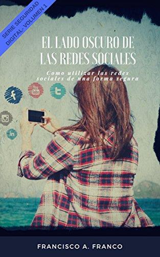 El lado oscuro de las Redes Sociales: Amenazas, peligros y riesgos en el uso de las redes sociales. (Seguridad Digital nº 2)