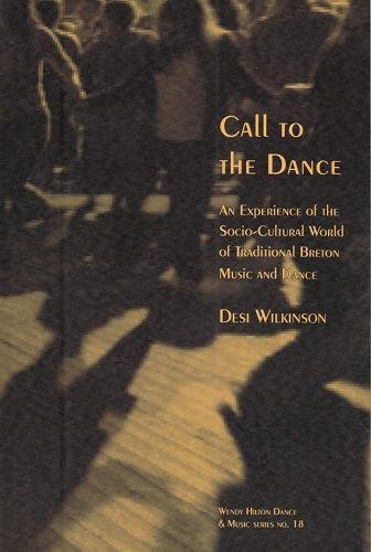 Call to the Dance:: An Experience of the Socio-Cultural World of  Traditional Breton Music and Dance (18) (Wendy Hilton Dance and Music) por Desi Wilkinson