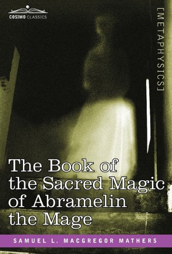 The Book of the Sacred Magic of Abramelin the Mage by S. L. MacGregor Mathers (2010-07-01)