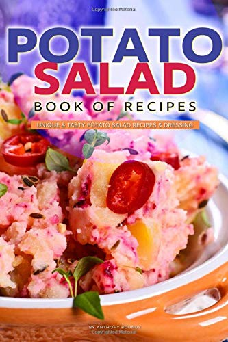 Potato Salad Book of Recipes: Unique & Tasty Potato Salad Recipes & Dressing -