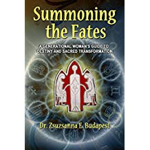 Summoning the Fates: A Generational Woman's Guide to Destiny and Sacred Transformation