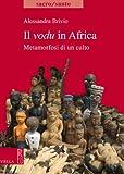 Image de Il vodu in Africa: Metamorfosi di un culto (Sacro/santo)