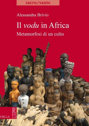 Il vodu in Africa: Metamorfosi di un culto (Sacro/Santo. Nuova serie Vol. 18) (Italian Edition) por Alessandra Brivio