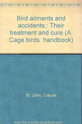 Bird ailments and accidents;: Their treatment and cure (A