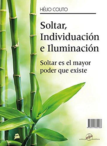 Soltar, Individuación e Iluminación: Soltar es el mayor poder que existe por Hélio Couto