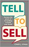Tell To Sell: Harness the Power of Storytelling to Build Your Brand (English Edition)