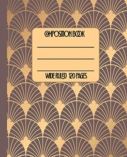 Wide Ruled Composition Book: Classic Art Deco Themed design will have your notebook looking neat and sleek at work, home, or school. Great as a ... (Art Deco Composition Collection, Band 4) (Great Gatsby Themed)