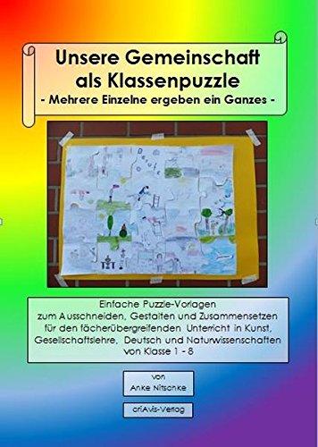 Unsere Gemeinschaft als Klassenpuzzle - Mehrere Einzelne ergeben ein Ganzes -: Einfache Puzzle-Vorlagen zum Ausschneiden, Gestalten und Zusammensetzen und Naturwissenschaften von Klasse 1-8