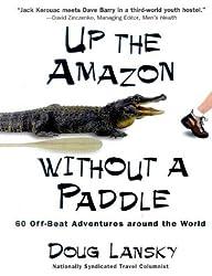 Up the Amazon Without a Paddle by Doug Lansky (1999-06-01)