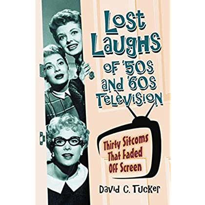 [(Lost Laughs of '50s and '60s Television : Thirty Sitcoms That Faded Off Screen)] [By (author) David C. Tucker] published on (April, 2010)