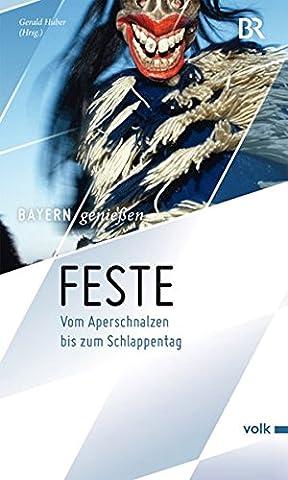 Feste: Vom Aperschnalzen bis zum Schlappentag (Bayern genießen) (Br Küche)