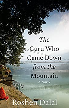 The Guru Who Came Down from the Mountain: A Novel by [Dalal, Roshen]