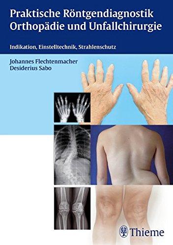 Praktische Röntgendiagnostik Orthopädie und Unfallchirurgie: Indikation, Einstelltechnik, Strahlenschutz