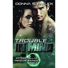 Trouble in Mind: Volume 2 (The Interstellar Rescue Series)