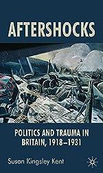 Aftershocks: Politics and Trauma in Britain, 1918-1931
