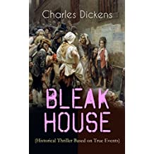 """BLEAK HOUSE (Historical Thriller Based on True Events): Legal Thriller (Including """"The Life of Charles Dickens"""" & Criticism) (English Edition)"""