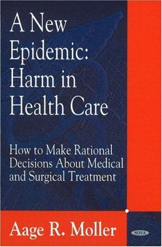 A New Epidemic: Harm in Health Care-How to make Rational Decisions about Medical and Surgical Treatment by Aage R. Moller (2007-11-02)