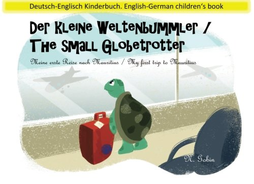 Der kleine Weltenbummler / The small Globetrotter: Zweisprachiges Kinderbuch ab 1 - 6 Jahren (Deutsch - Englisch) Bilingual children's book (German - ... nach Mauritius / My first trip to Mauritius