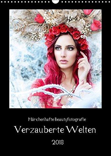Märchenhafte Beautyfotografie - Verzauberte Welten (Wandkalender 2018 DIN -