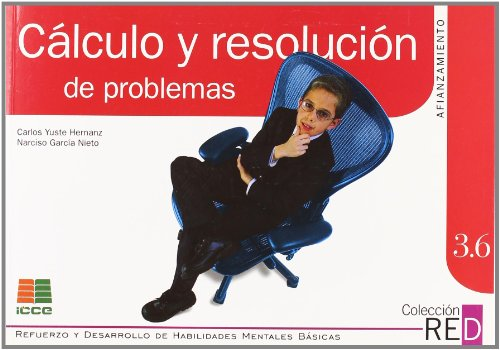 Cálculo y resolución de problemas (Refuerzo y desarrollo de habilidades mentales básicas) por Carlos Yuste Hernanz