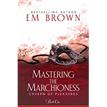 Mastering the Marchioness: A Wickedly Erotic Historical Romance (Cavern of Pleasures Book 1) (English Edition)