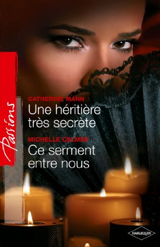 Une héritière très secrète - Ce serment entre nous (Passions t. 284)