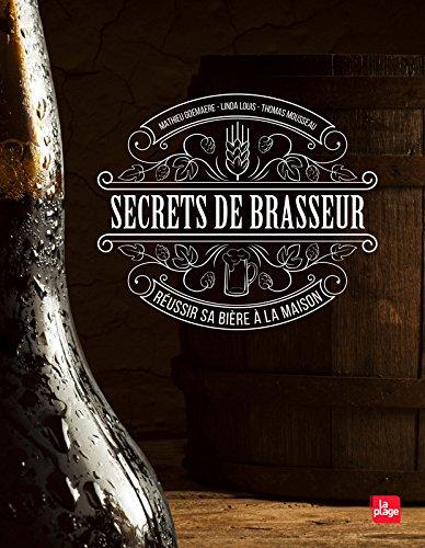 Secrets de brasseur - Réussir sa bière maison par Matthieu Goemaere