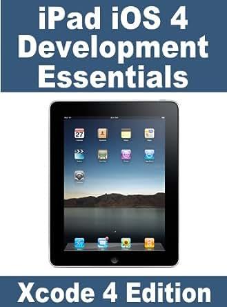iPad iOS 4 Development Essentials - Xcode 4 Edition eBook: Neil