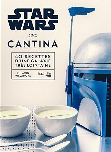 Star Wars Cantina: les 40 meilleures recettes de la galaxie