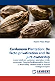 Cardamom Plantation: De facto privatization and De jure ownership: A case study on cardamom plantation inside community forest in Sankhuwasabha ... Eastern Nepal in Human Ecological Aspect