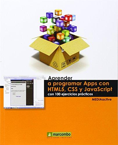 APRENDER A PROGRAMAR APPS CON HTML5, CSS Y JAVASCRIPT CON 100 EJERCICIOS PRACTICOS (APRENDER...CON 100 EJERCICIOS PRÁCTICOS)