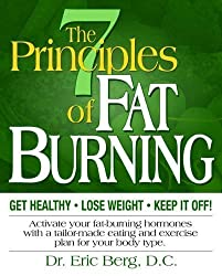 The 7 Principles of Fat Burning (Get Healthy, Lose Weight and Keep It Off) by Eric E. Berg DC (2006-08-02)