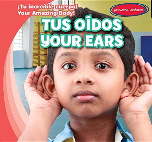 Tus oidos/ Your Ears (Tu Increíble Cuerpo!/ Your Amazing Body!) por Nancy Greenwood