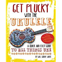 Get Plucky with the Ukulele: How To Play Ukulele in Easy-to-Follow Steps