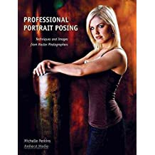 [(Professional Portrait Posing : Techniques and Images from Master Photographers)] [By (author) Michelle Perkins] published on (September, 2007)