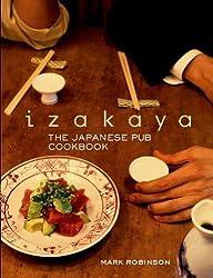 Izakaya: The Japanese Pub Cookbook by Robinson, Mark Reprint Edition (8/24/2012)