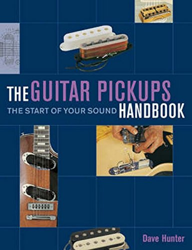 The Guitar Pickup Handbook: The Start of Your Sound por Dave Hunter