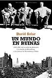 Mundo en ruinas, un - 1945-1946: de la caida de Alemania y la bomba de (Historia Del Siglo Xx)