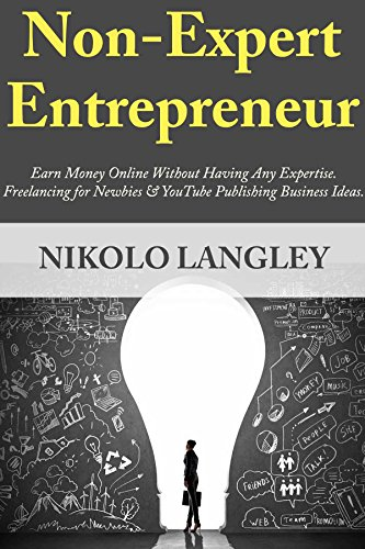non-expert-entrepreneur-earn-money-online-without-having-any-expertise-freelancing-for-newbies-youtu