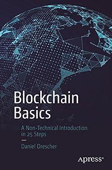 Blockchain Basics: A Non-Technical Introduction in 25 Steps by [Drescher, Daniel]