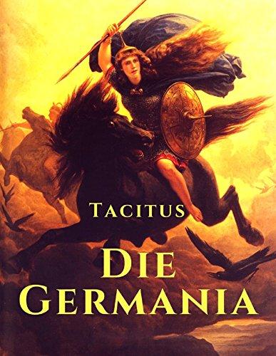 Die Germania: Lebensweise und Gebräuche der germanischen Stämme im römischen Reich