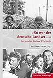 """""""So war der deutsche Landser..."""": Das populäre Bild der Wehrmacht (Krieg in der Geschichte) -"""