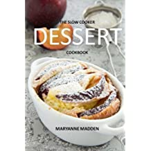 The Slow Cooker Dessert Cookbook by Maryanne Madden (2014-02-04)