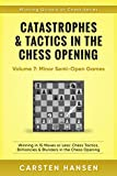 Catastrophes & Tactics in the Chess Opening - Volume 7: Minor Semi-Open Games: Winning in 15 Moves or Less: Chess Tactics, Brilliancies & Blunders in the ... Opening (Winning Quickly at Chess Series)
