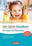 Das Spiele-Handbuch für Krippe und Tagespflege: Begabung erkennen und bewusst fördern. Praxisbuch