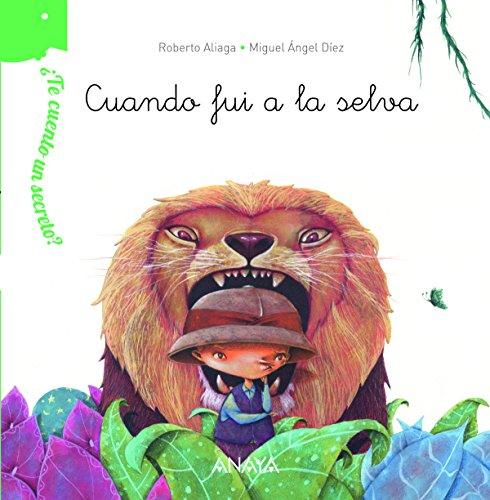 ¿Te cuento un secreto? Cuando fui a la selva (Primeros Lectores (1-5 Años) - ¿Te Cuento Un Secreto?) por Roberto Aliaga